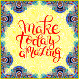 Make today amazing hand drawn typography poster on ethnic floral Stock Image