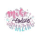 Make today amazing. Handdrawn illustration. Vector inspirational quote. Unique motivational lettering in magic colors. Inscription for t shirts, posters, cards Stock Photography