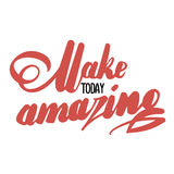 Make today amazing handwritten inscription. Lettering elegant. Isolated on white background. Make today amazing handwritten inscription. Elegant lettering Royalty Free Stock Photography