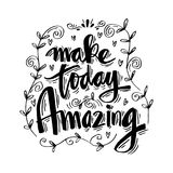 Make today amazing. Hand lettering. Inspirational Quote Royalty Free Stock Image