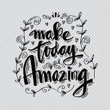 Make today amazing. Hand lettering. Inspirational Quote Stock Image