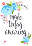 Make today amazing - motivational quote and roses. Royalty Free Stock Photo