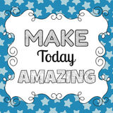 Make today amazing, quote, inspiring, motivating phrase Royalty Free Stock Photos
