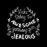 Make today so awesome yesterday gets jealous. Inspirational quote Royalty Free Stock Image