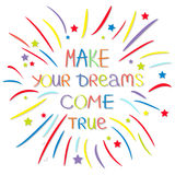 Make your dreams come true. Colored firework. Quote motivation calligraphic inspiration phrase.  Lettering graphic background Flat Royalty Free Stock Photos