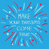 Make your dreams come true. Firework. Quote motivation calligraphic inspiration phrase.   Royalty Free Stock Photography