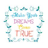Make your dreams come true. Positive quote Stock Images