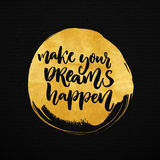 Make your dreams happen. Inspirational saying about dream, goals, life.  Stock Images