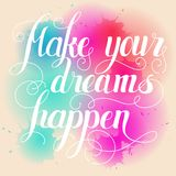 Make your dreams happen lettering. Hand written Make your dreams stock illustration