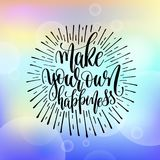 Make your own happiness hand lettering motivation and inspiratio Royalty Free Stock Image