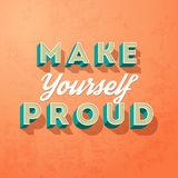 Make yourself proud, vector creative motivation concept. On a grunge background Royalty Free Stock Images