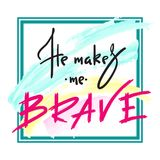 He makes me brave - inspire and motivational quote. Hand drawn religious lettering. Print for inspirational poster,. Prayer book, church leaflet, t-shirt, bag stock illustration