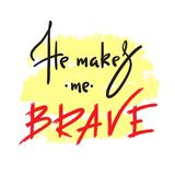 He makes me brave - inspire and motivational quote. Hand drawn religious lettering. Print for inspirational poster,prayer book, church leaflet, t-shirt, bag royalty free illustration