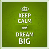 Mantenha a calma e sonhe grande Imagens de Stock