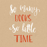 So many books, So little time - calligraphy Hand lettering.  Stock Photo