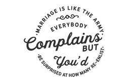 Marriage is like the army, everybody complains royalty free illustration