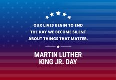Martin Luther King Jr Day holiday vector background. Inspirational quote `Our lives begin to end the day we become silent about things that matter stock illustration