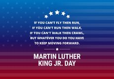 "Martin Luther King Jr Day holiday vector background - inspirational quote. ""If you can`t fly then run, if you can`t run then walk, if you can`t walk then Royalty Free Stock Image"