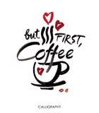 Mas primeiramente, café, rotulação da mão da tinta Caligrafia moderna Imagem de Stock Royalty Free