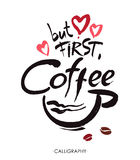 Mas primeiramente, café, rotulação da mão da tinta Caligrafia moderna Imagens de Stock