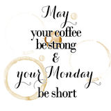 May you monday be short & your coffee be strong quotation on a white background and coffee stains Stock Images