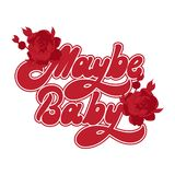 Maybe baby. Vector handwritten lettering. With hand drawn flowers. Template for card, poster, banner, print for t-shirt, pin, badge, patch Stock Photos