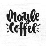 Maybe coffee lettering. Vector hand drawn illustration. Lettering Maybe coffee. Poster, postcard Stock Image