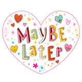 Maybe later heart shaped design. With hand lettering Royalty Free Stock Images