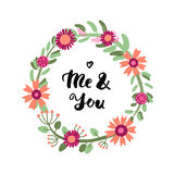 Me and You! ink brush handwritten lettering background and card with floral circle frame. Stock Image