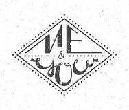 Me and you logotype, badge and icon. Valentine`s Day postcard, card template. Wedding invitation template. Gruge texture. Letterin Stock Photos