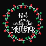 Meet me under the mistletoe. Winter card or poster design. Poster, invitation, greeting card or t-shirt. Vector calligraphy design. Christmas holiday  print Stock Photo