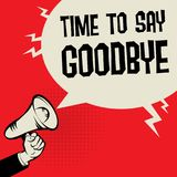 Megaphone Hand business concept Time to Say Goodbye. Megaphone Hand business concept with text Time to Say Goodbye, vector illustration Royalty Free Stock Photography