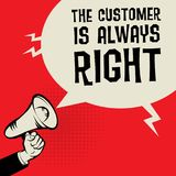 Megaphone Hand, with text The Customer is Always Right. Megaphone Hand, business concept with text The Customer is Always Right, vector illustration Royalty Free Stock Photography