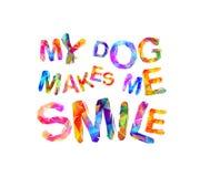 Mein Hund lässt mich lächeln Vektoraufschrift Lizenzfreie Stockfotos