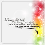 Minimalist motivational poster. Doing the best at this moment puts you in the best place for the next moment. Motivational poster Royalty Free Stock Photo