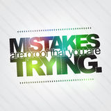 Mistakes are proof that you are trying Royalty Free Stock Image