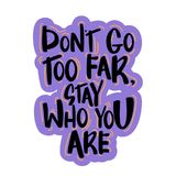 Modern brush calligraphy. Text - ``don`t go too far, stay who you are`` Modern brush calligraphy. Isolated on white background. Hand drawn lettering element for vector illustration
