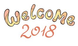 Modern funny lettering Welcome 2018. Hand color drawing ornament Royalty Free Stock Photography