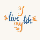 Modern hand drawn lettering phrase I live my life. Stock Photos