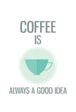 Modern poster. Coffee is always a good idea Royalty Free Stock Image
