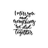Modern vector lettering. Inspirational hand lettered quote for wall poster. i miss you and everything we did together Royalty Free Stock Photos