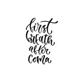 Modern vector lettering. Motivational hand lettered quote for wall poster. Printable calligraphy phrase. T-shirt print design. Fir. St breath after coma Royalty Free Stock Image