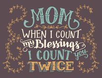 Mom when I count my blessings hand-lettering sign. Mom, when I count my blessings I count you twice. Hand lettering home decor sign. Hand-drawn typography quote Royalty Free Stock Image