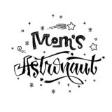 Mom`s Astronaut quote. Baby shower hand drawn lettering logo phrase. Simple vector script style text. Doodle space theme decore. Boy, girl theme royalty free illustration