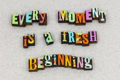 Moment fresh beginning start life. Every moment fresh beginning new day start life letterpress typography message opportunity change love chance job friend royalty free illustration