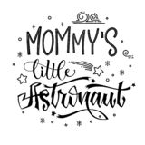 Mommy`s  Little Astronaut quote. Baby shower hand drawn lettering logo phrase. Simple vector script style text. Doodle space theme decore. Boy, girl theme royalty free illustration