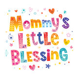 Mommy`s little blessing. Type design Royalty Free Stock Photography