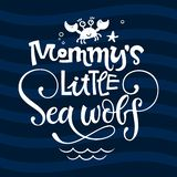 Mommy`s little Sea wolf quote. Simple white color baby shower hand drawn grotesque script style lettering vector logo phrase. Doodle crab, starfish, sea waves vector illustration
