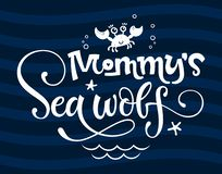 Mommy`s Sea wolf quote. Simple white color baby shower hand drawn grotesque script style lettering vector logo phrase. Doodle crab, starfish, sea waves vector illustration