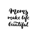 Moms make life beautiful - hand drawn lettering phrase for Mother`s Day isolated on the white background. Fun brush ink Royalty Free Stock Photography